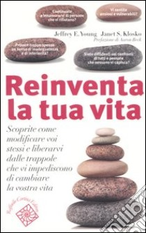 Reinventa la tua vita. Scoprite come modificare voi stessi e liberarvi dalle trappole che vi impediscono di cambiare la vostra vita di Young Jeffrey E. Klosko Janet S. Pesenti L. (cur.) Amadei G. (cur.) edito da Cortina Raffaello, 2004