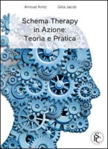 Schema therapy in azione. Teoria e pratica Arnoud Arntz,Jacob Gitta