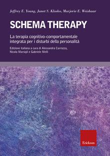 Schema therapy. La terapia cognitivo-comportamentale integrata per i disturbi della personalità Jeffrey E. Young,Janet S. Klosko,Marjorie E. Weishaar
